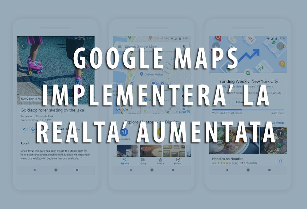 Google Maps si rinnova: direzione realtà aumentata
