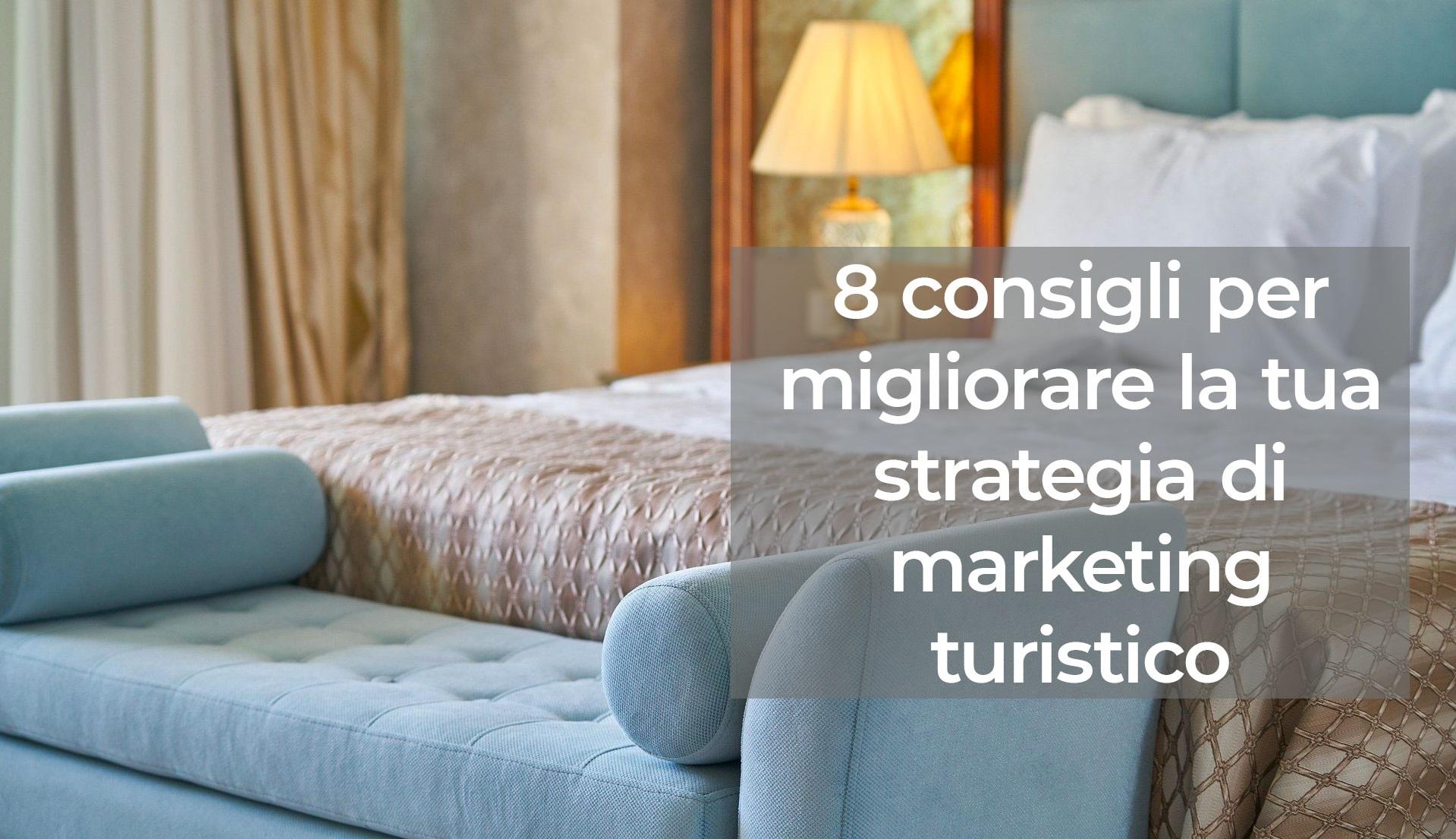 8 consigli per migliorare la tua strategia di marketing turistico